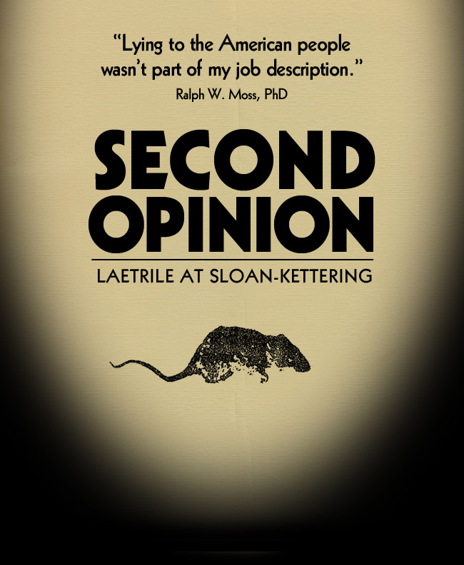 Second Opinion: Laetrile at Sloan-Kettering - Second Opinion, a Documentary by Eric Merola